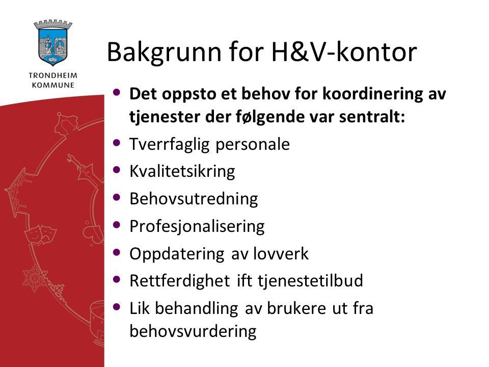 Bakgrunn for H&V-kontor • Det oppsto et behov for koordinering av tjenester der følgende var sentralt: • Tverrfaglig personale • Kvalitetsikring • Beh