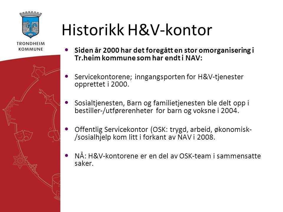 Historikk H&V-kontor • Siden år 2000 har det foregått en stor omorganisering i Tr.heim kommune som har endt i NAV: • Servicekontorene; inngangsporten