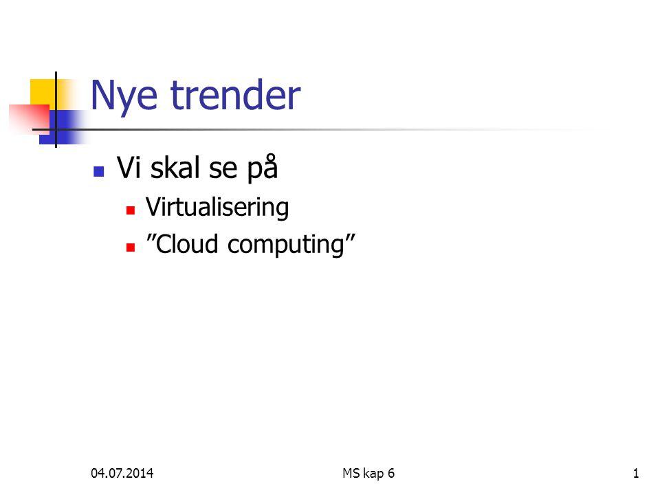 04.07.2014MS kap 61 Nye trender  Vi skal se på  Virtualisering  Cloud computing