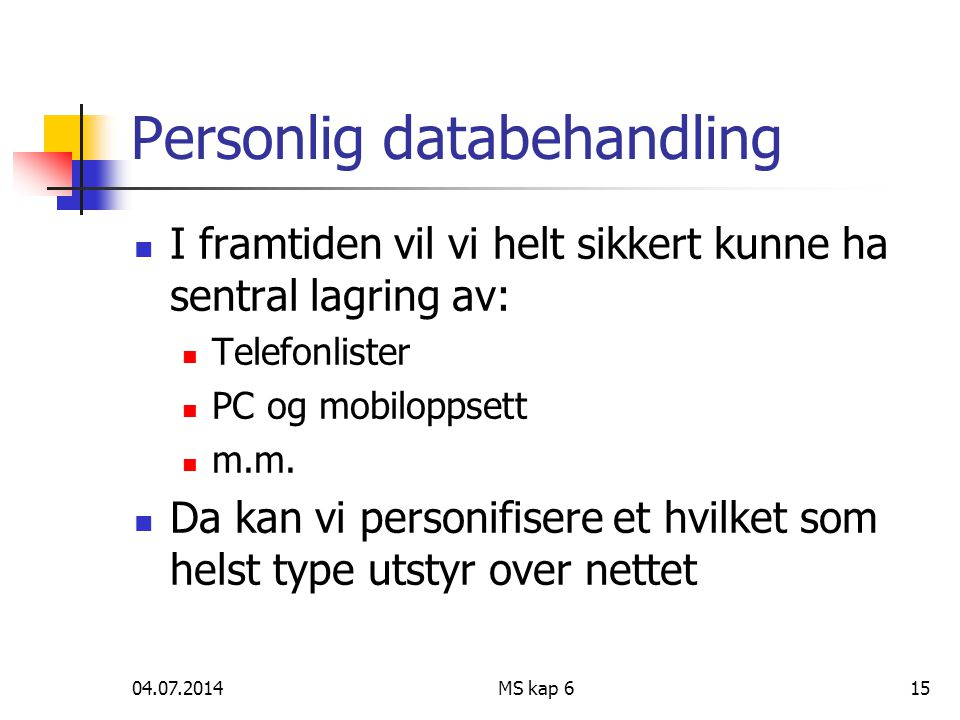 04.07.2014MS kap 615 Personlig databehandling  I framtiden vil vi helt sikkert kunne ha sentral lagring av:  Telefonlister  PC og mobiloppsett  m.m.