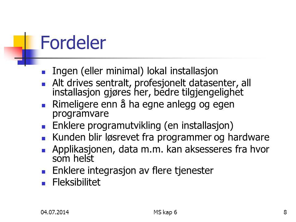 04.07.2014MS kap 68 Fordeler  Ingen (eller minimal) lokal installasjon  Alt drives sentralt, profesjonelt datasenter, all installasjon gjøres her, b