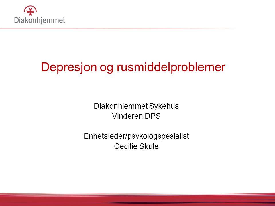 Depresjon og rusmiddelproblemer Diakonhjemmet Sykehus Vinderen DPS Enhetsleder/psykologspesialist Cecilie Skule