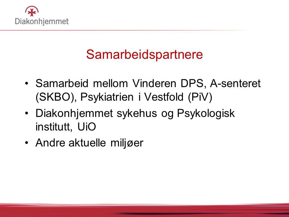 Samarbeidspartnere •Samarbeid mellom Vinderen DPS, A-senteret (SKBO), Psykiatrien i Vestfold (PiV) •Diakonhjemmet sykehus og Psykologisk institutt, Ui