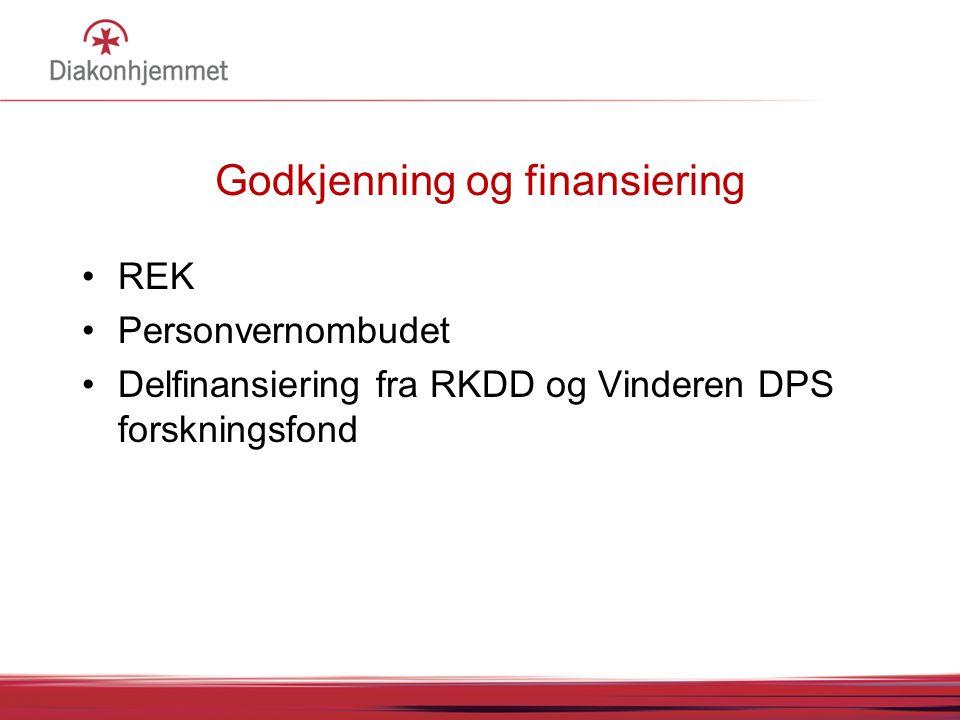 Godkjenning og finansiering •REK •Personvernombudet •Delfinansiering fra RKDD og Vinderen DPS forskningsfond