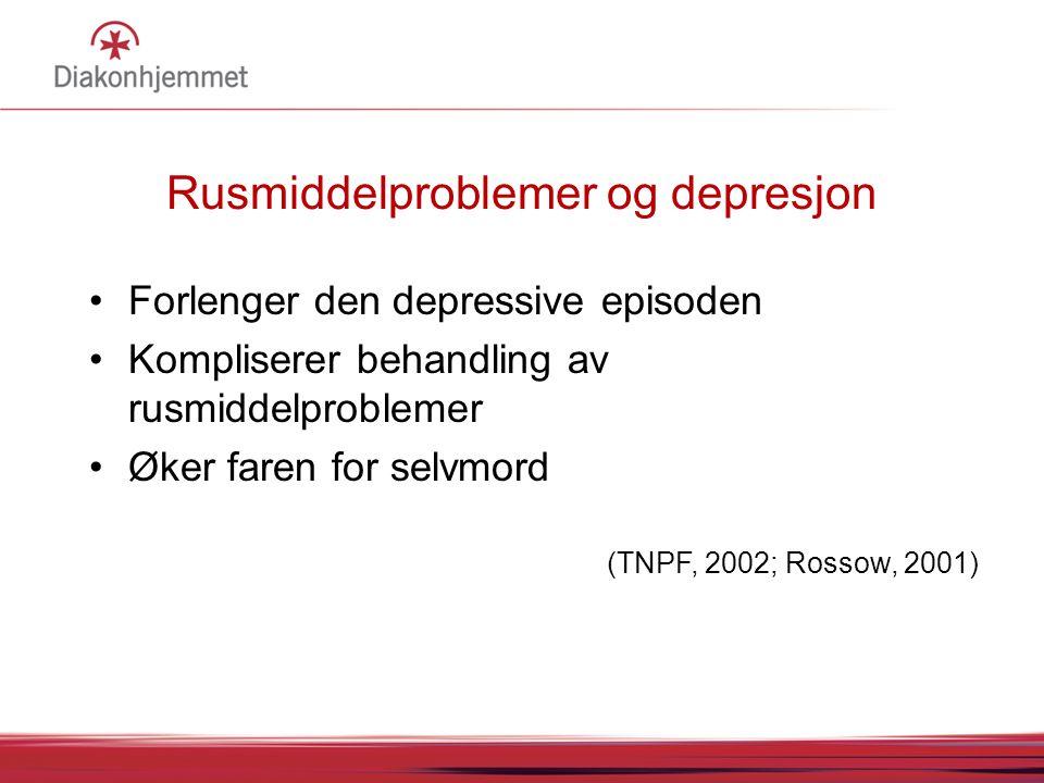 Rusmiddelproblemer og depresjon •Forlenger den depressive episoden •Kompliserer behandling av rusmiddelproblemer •Øker faren for selvmord (TNPF, 2002; Rossow, 2001)