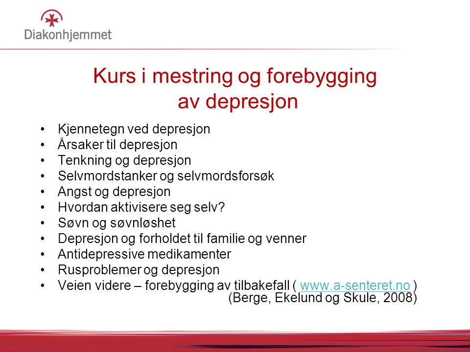 Kurs i mestring og forebygging av depresjon •Kjennetegn ved depresjon •Årsaker til depresjon •Tenkning og depresjon •Selvmordstanker og selvmordsforsøk •Angst og depresjon •Hvordan aktivisere seg selv.