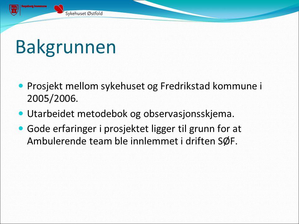 Bakgrunnen  Prosjekt mellom sykehuset og Fredrikstad kommune i 2005/2006.  Utarbeidet metodebok og observasjonsskjema.  Gode erfaringer i prosjekte