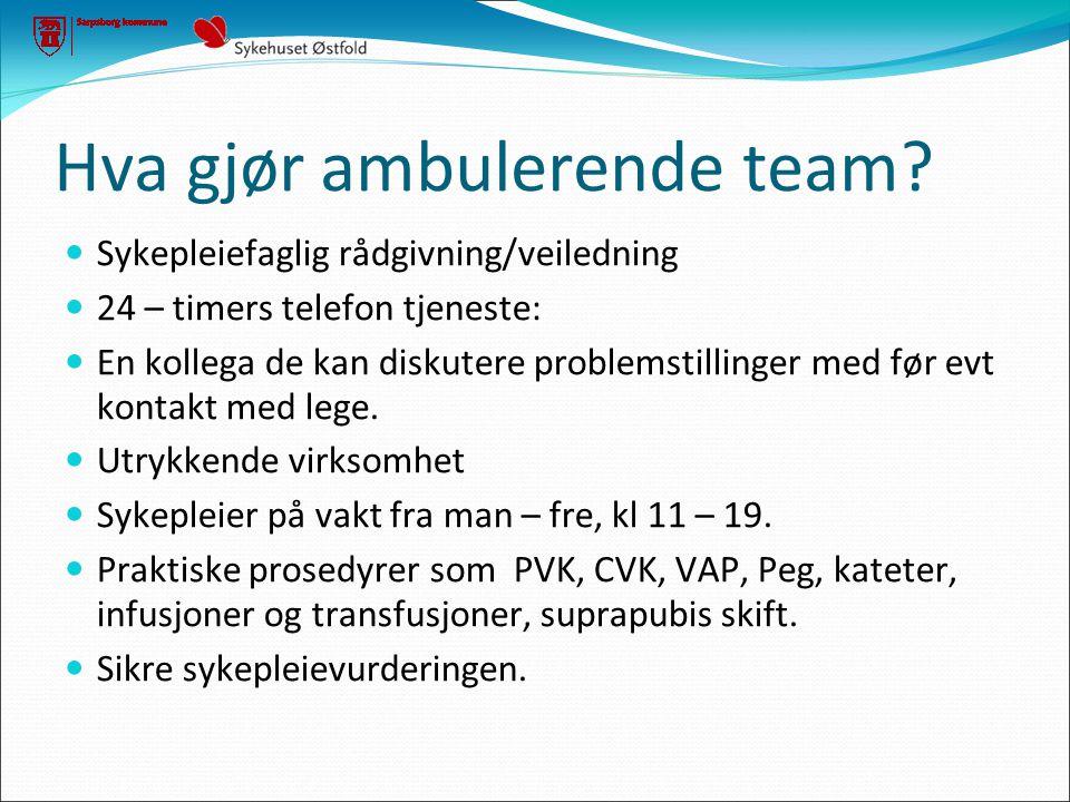 Hva gjør ambulerende team?  Sykepleiefaglig rådgivning/veiledning  24 – timers telefon tjeneste:  En kollega de kan diskutere problemstillinger med