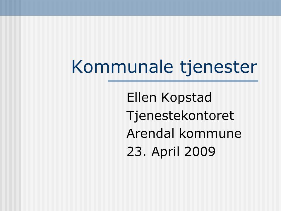 Kommunale tjenester Ellen Kopstad Tjenestekontoret Arendal kommune 23. April 2009