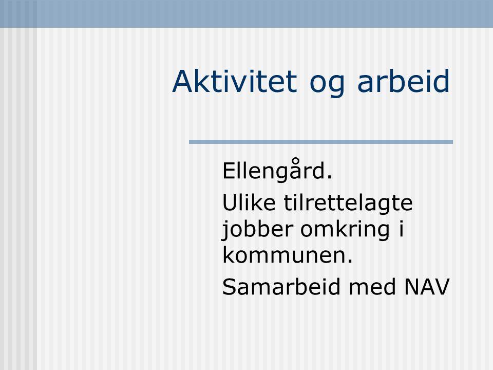 Aktivitet og arbeid Ellengård. Ulike tilrettelagte jobber omkring i kommunen. Samarbeid med NAV