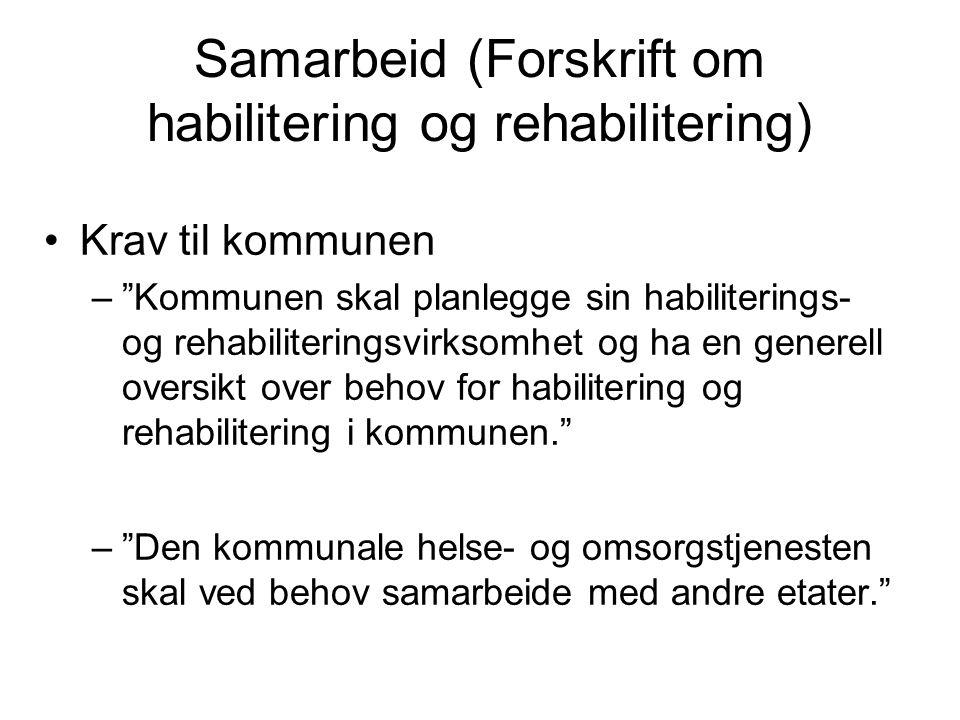 """Samarbeid (Forskrift om habilitering og rehabilitering) •Krav til kommunen –""""Kommunen skal planlegge sin habiliterings- og rehabiliteringsvirksomhet o"""