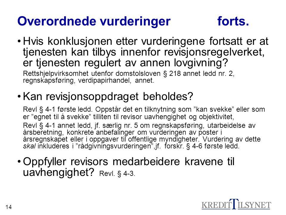 14 Overordnede vurderinger forts. •Hvis konklusjonen etter vurderingene fortsatt er at tjenesten kan tilbys innenfor revisjonsregelverket, er tjeneste