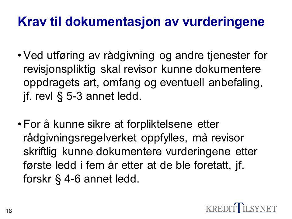 18 Krav til dokumentasjon av vurderingene •Ved utføring av rådgivning og andre tjenester for revisjonspliktig skal revisor kunne dokumentere oppdraget
