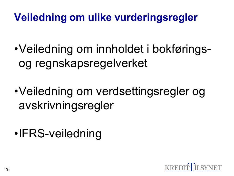 25 Veiledning om ulike vurderingsregler •Veiledning om innholdet i bokførings- og regnskapsregelverket •Veiledning om verdsettingsregler og avskrivningsregler •IFRS-veiledning