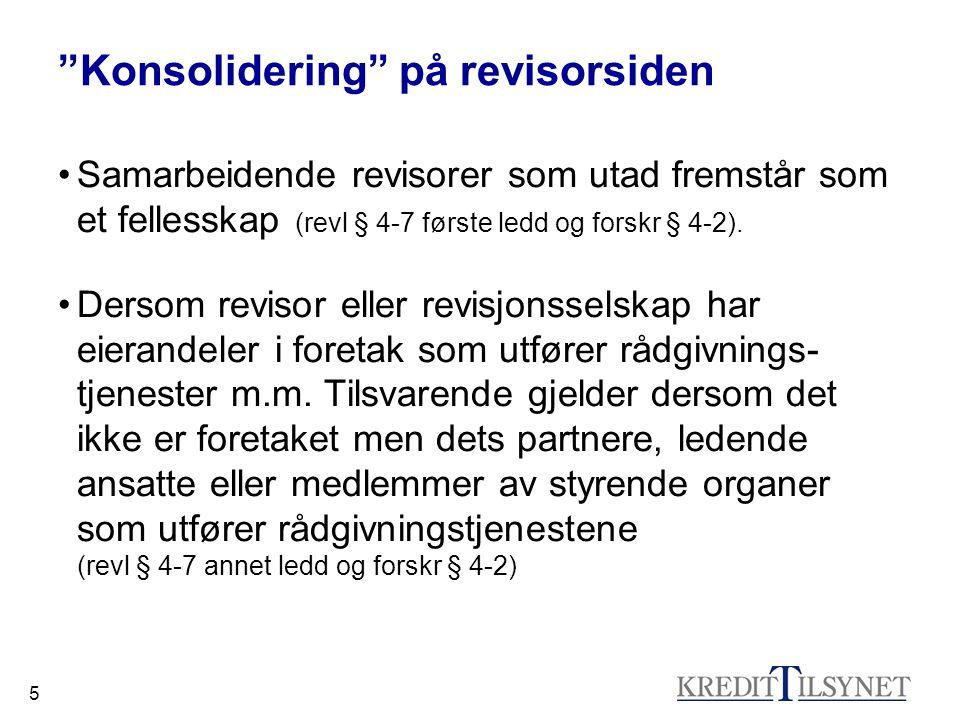 """5 """"Konsolidering"""" på revisorsiden •Samarbeidende revisorer som utad fremstår som et fellesskap (revl § 4-7 første ledd og forskr § 4-2). •Dersom revis"""