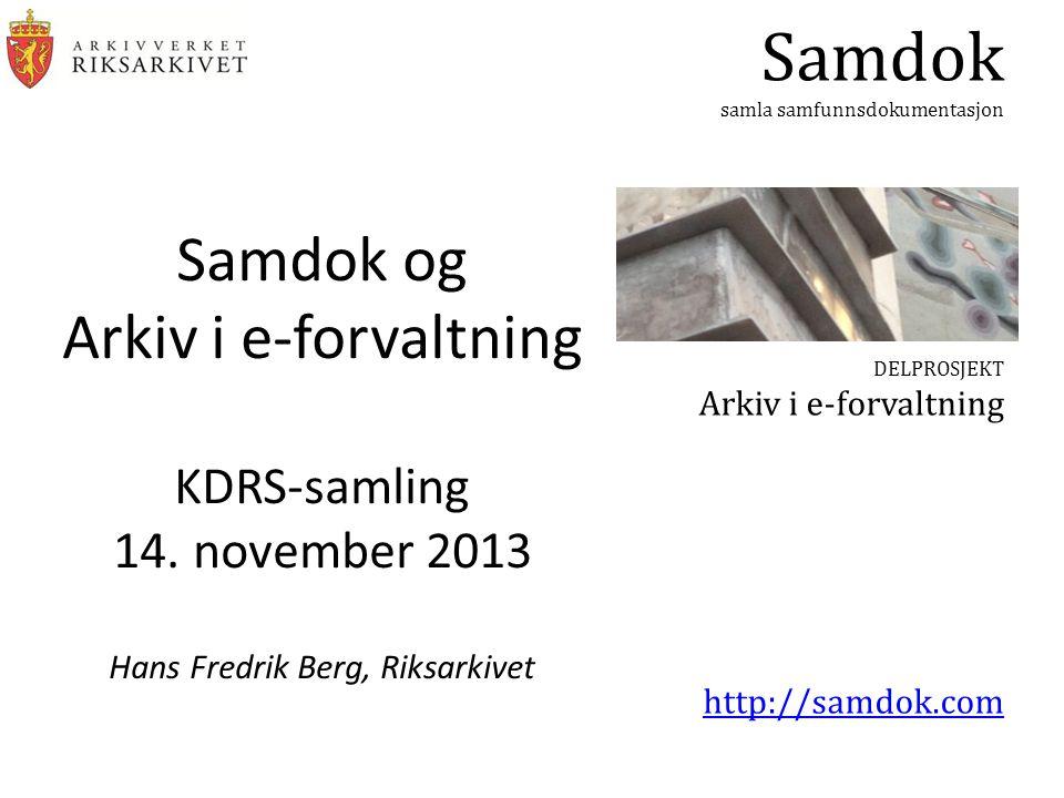 Samdok samla samfunnsdokumentasjon DELPROSJEKT Arkiv i e-forvaltning http://samdok.com Samdok og Arkiv i e-forvaltning KDRS-samling 14. november 2013
