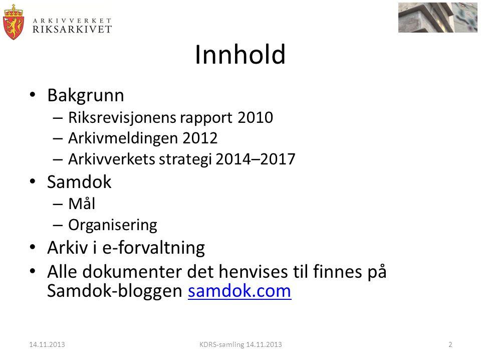Innhold • Bakgrunn – Riksrevisjonens rapport 2010 – Arkivmeldingen 2012 – Arkivverkets strategi 2014–2017 • Samdok – Mål – Organisering • Arkiv i e-fo