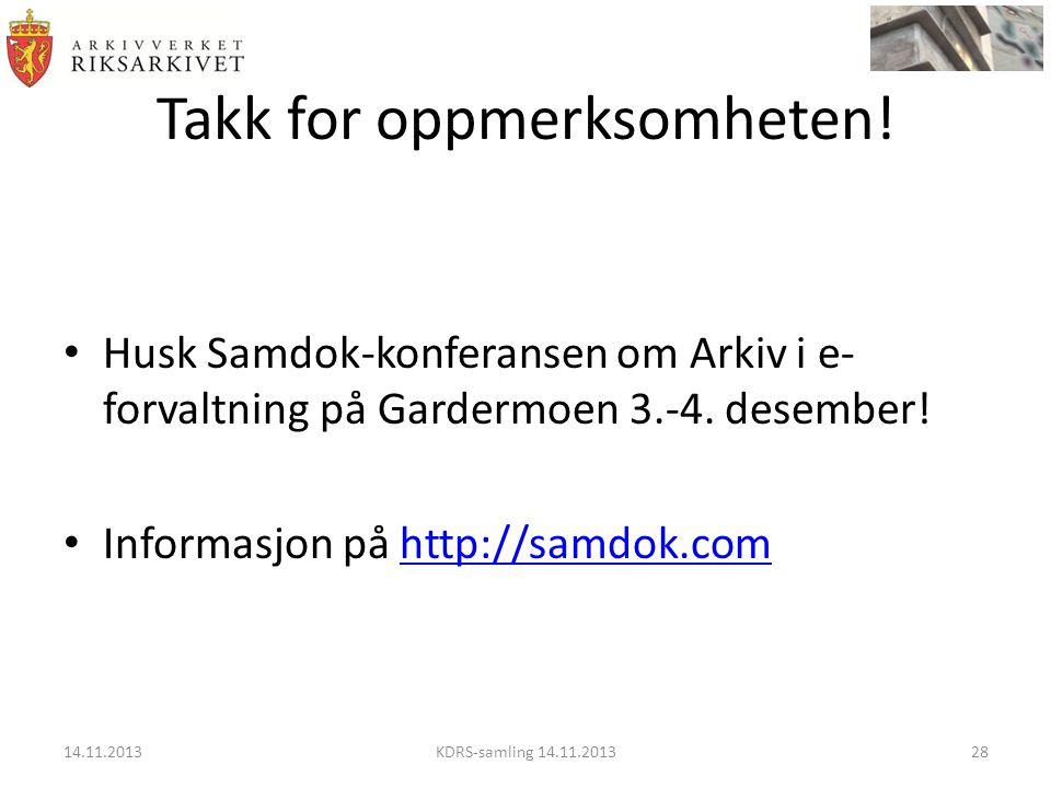Takk for oppmerksomheten! • Husk Samdok-konferansen om Arkiv i e- forvaltning på Gardermoen 3.-4. desember! • Informasjon på http://samdok.comhttp://s