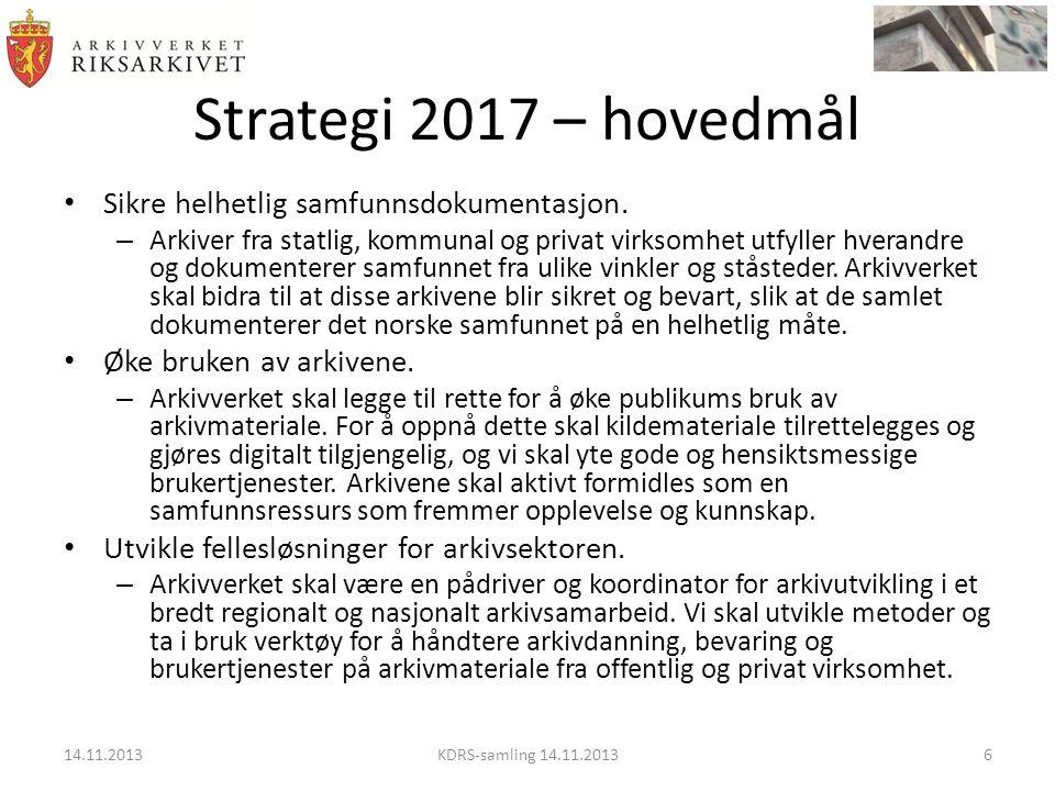 Strategi 2017 – hovedmål • Sikre helhetlig samfunnsdokumentasjon. – Arkiver fra statlig, kommunal og privat virksomhet utfyller hverandre og dokumente