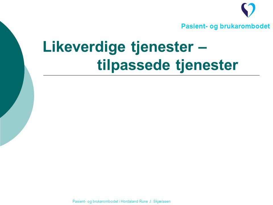 Likeverdige tjenester – tilpassede tjenester Pasient- og brukarombodet Pasient- og brukarombodet i Hordaland Rune J.