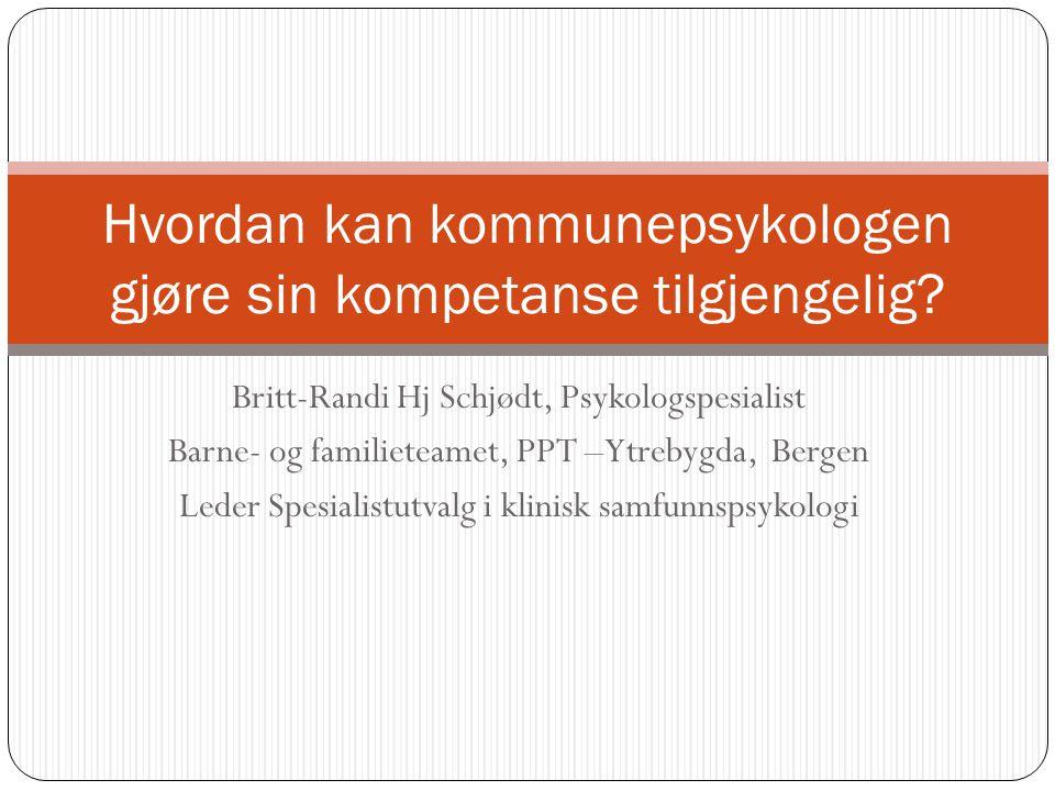 Britt-Randi Hj Schjødt, Psykologspesialist Barne- og familieteamet, PPT –Ytrebygda, Bergen Leder Spesialistutvalg i klinisk samfunnspsykologi Hvordan