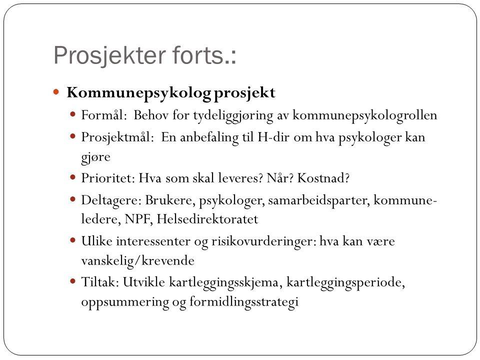 Prosjekter forts.:  Kommunepsykolog prosjekt  Formål: Behov for tydeliggjøring av kommunepsykologrollen  Prosjektmål: En anbefaling til H-dir om hv