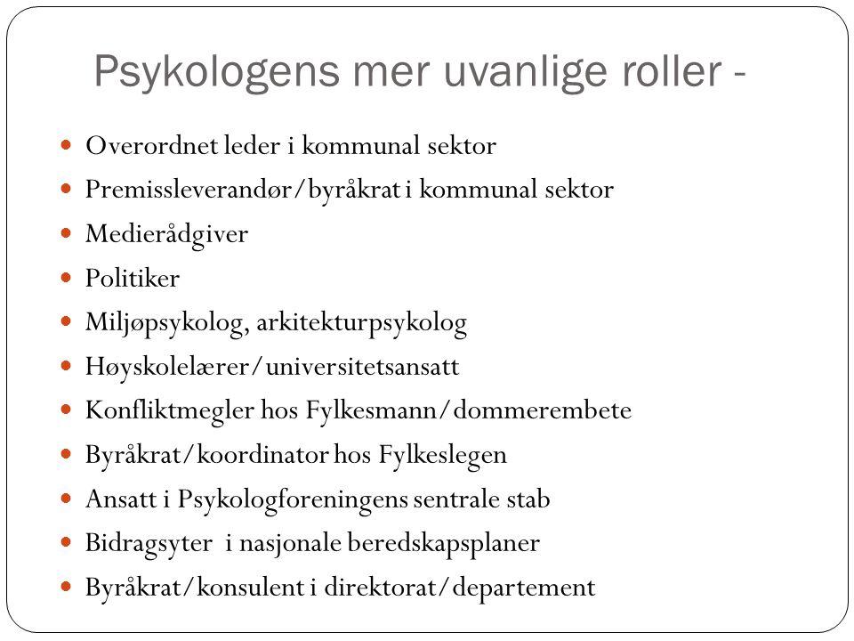 Psykologens mer uvanlige roller -  Overordnet leder i kommunal sektor  Premissleverandør/byråkrat i kommunal sektor  Medierådgiver  Politiker  Mi