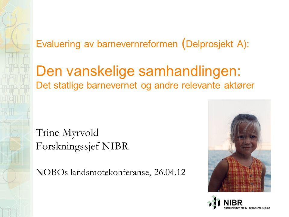 Evaluering av barnevernreformen ( Delprosjekt A): Den vanskelige samhandlingen: Det statlige barnevernet og andre relevante aktører Trine Myrvold Fors