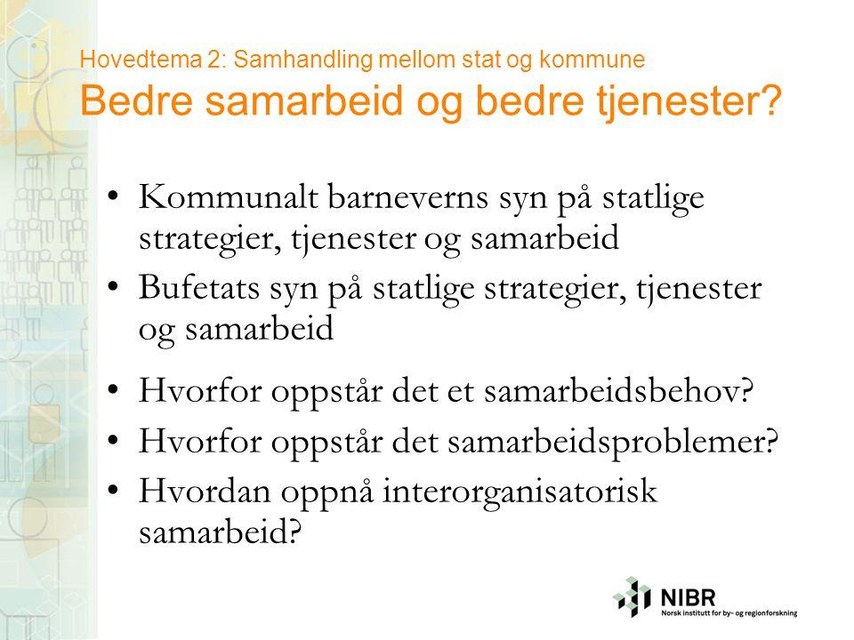 Hovedtema 2: Samhandling mellom stat og kommune Bedre samarbeid og bedre tjenester? •Kommunalt barneverns syn på statlige strategier, tjenester og sam