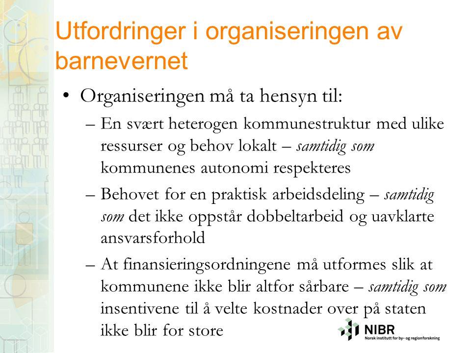 Utfordringer i organiseringen av barnevernet •Organiseringen må ta hensyn til: –En svært heterogen kommunestruktur med ulike ressurser og behov lokalt