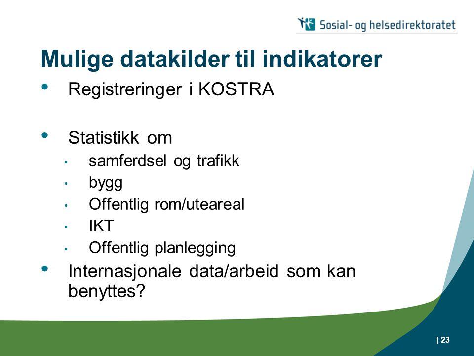 | 23 Mulige datakilder til indikatorer • Registreringer i KOSTRA • Statistikk om • samferdsel og trafikk • bygg • Offentlig rom/uteareal • IKT • Offen