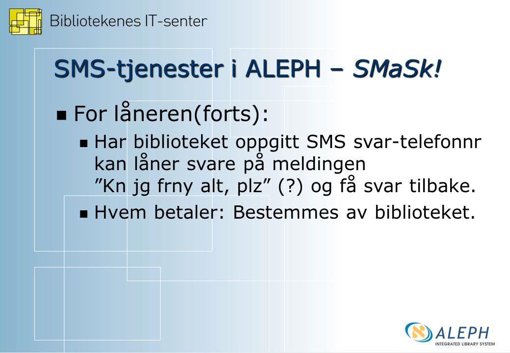   For låneren(forts):   Har biblioteket oppgitt SMS svar-telefonnr kan låner svare på meldingen Kn jg frny alt, plz (?) og få svar tilbake.