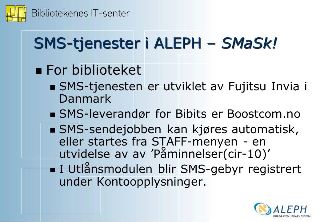  For biblioteket  SMS-tjenesten er utviklet av Fujitsu Invia i Danmark  SMS-leverandør for Bibits er Boostcom.no  SMS-sendejobben kan kjøres automatisk, eller startes fra STAFF-menyen - en utvidelse av av 'Påminnelser(cir-10)'  I Utlånsmodulen blir SMS-gebyr registrert under Kontoopplysninger.