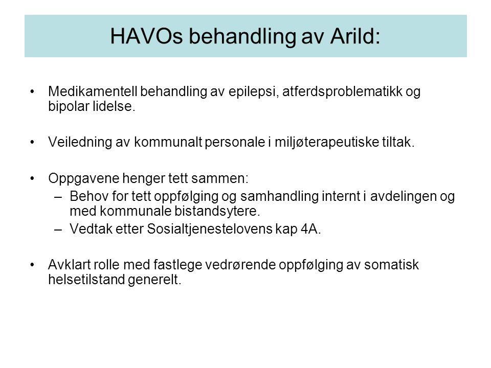 HAVOs behandling av Arild: •Medikamentell behandling av epilepsi, atferdsproblematikk og bipolar lidelse. •Veiledning av kommunalt personale i miljøte