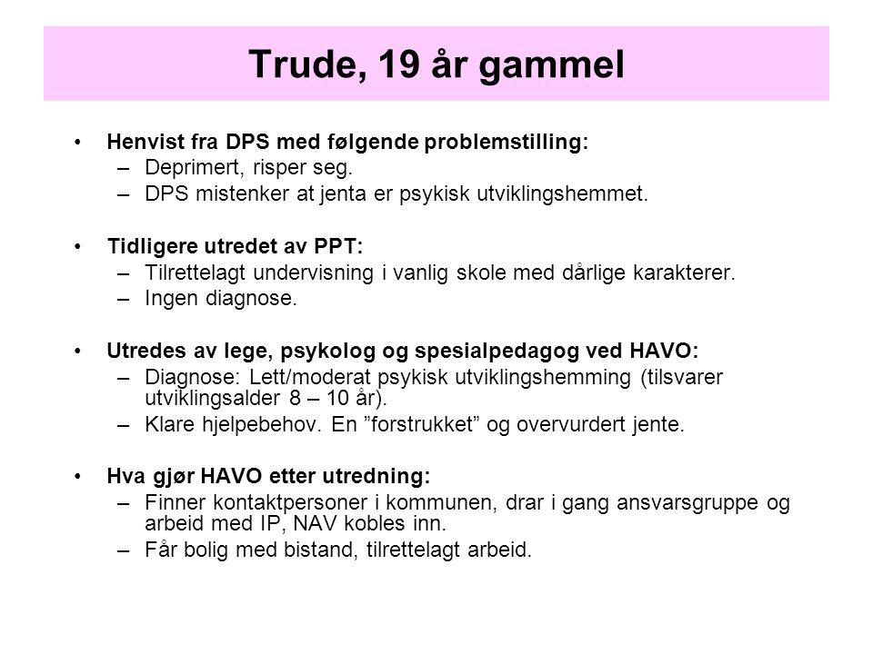 Trude, 19 år gammel •Henvist fra DPS med følgende problemstilling: –Deprimert, risper seg. –DPS mistenker at jenta er psykisk utviklingshemmet. •Tidli
