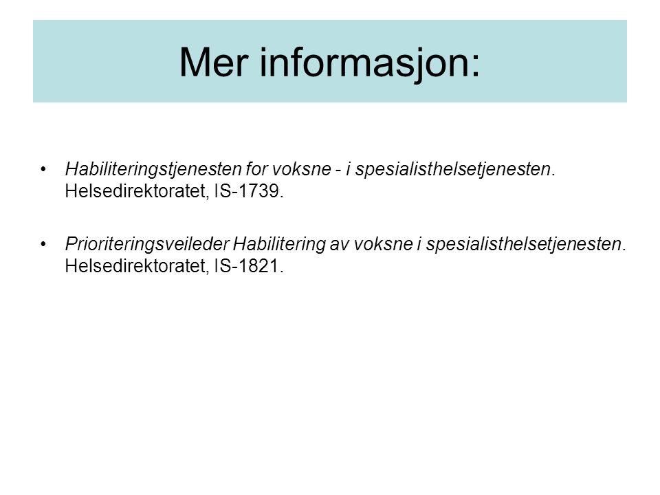 Mer informasjon: •Habiliteringstjenesten for voksne - i spesialisthelsetjenesten. Helsedirektoratet, IS-1739. •Prioriteringsveileder Habilitering av v