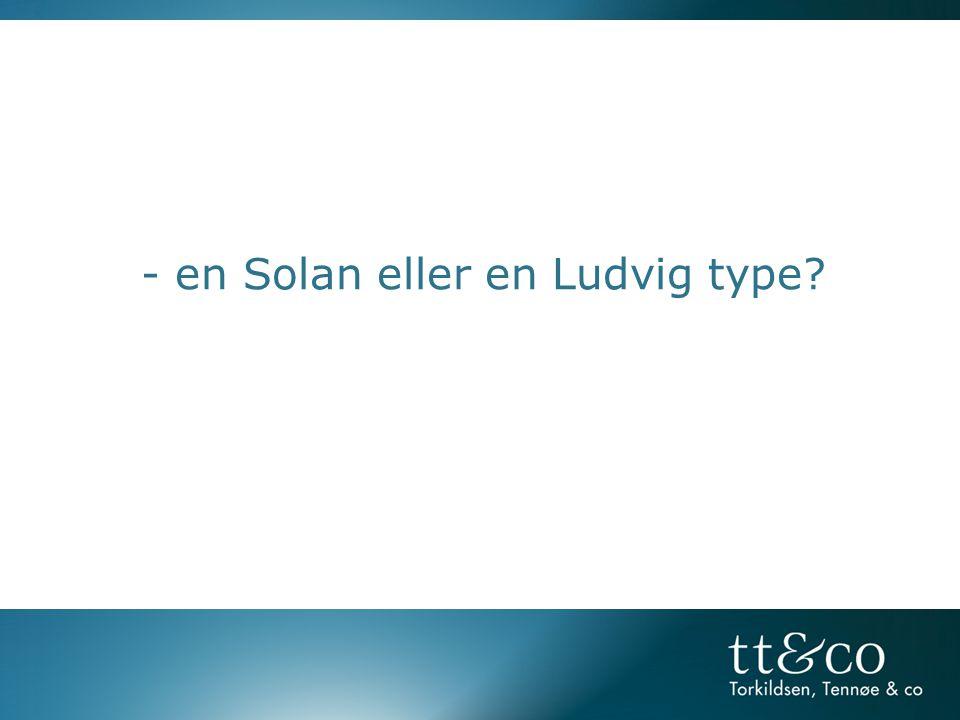 - en Solan eller en Ludvig type?