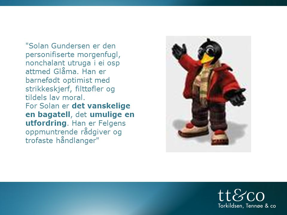 Solan Gundersen er den personifiserte morgenfugl, nonchalant utruga i ei osp attmed Glåma.