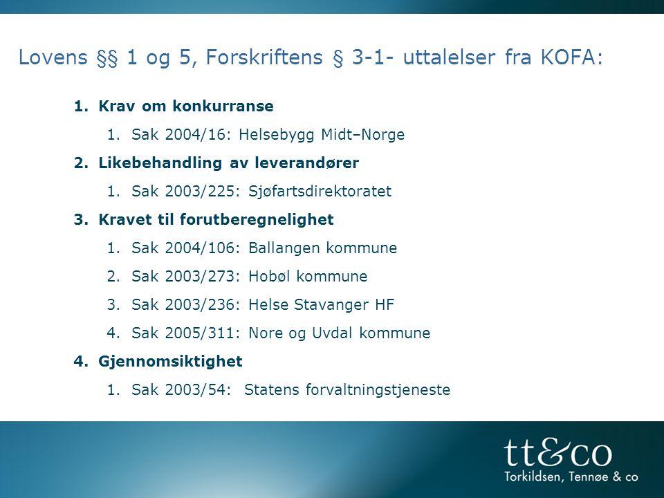 Lovens §§ 1 og 5, Forskriftens § 3-1- uttalelser fra KOFA: 1.Krav om konkurranse 1.Sak 2004/16: Helsebygg Midt–Norge 2.Likebehandling av leverandører 1.Sak 2003/225: Sjøfartsdirektoratet 3.Kravet til forutberegnelighet 1.Sak 2004/106: Ballangen kommune 2.Sak 2003/273: Hobøl kommune 3.Sak 2003/236: Helse Stavanger HF 4.Sak 2005/311: Nore og Uvdal kommune 4.Gjennomsiktighet 1.Sak 2003/54: Statens forvaltningstjeneste