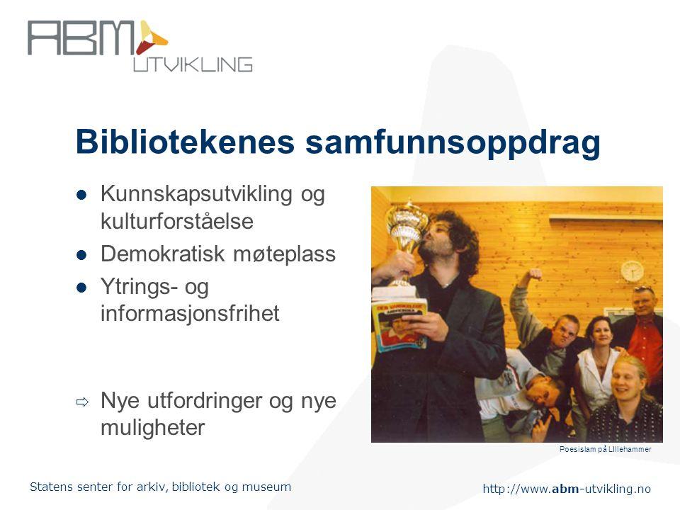 http://www.abm-utvikling.no Statens senter for arkiv, bibliotek og museum Iverksette programmet Norsk digitalt bibliotek Operasjonelt mål: felles søk i alle bibliotekdatabaser i løpet av 2007