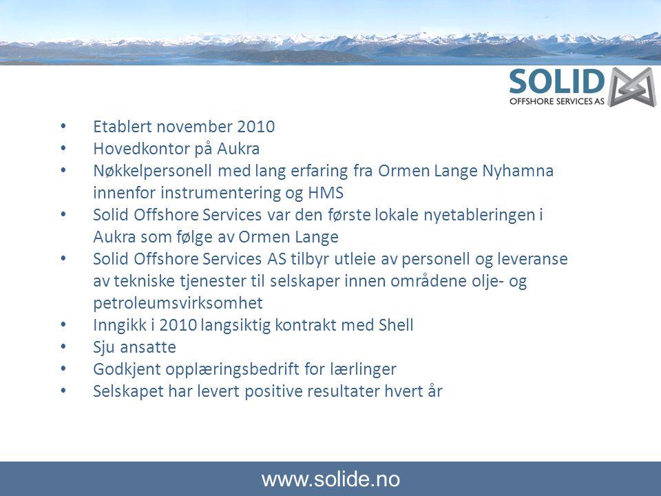• Etablert november 2010 • Hovedkontor på Aukra • Nøkkelpersonell med lang erfaring fra Ormen Lange Nyhamna innenfor instrumentering og HMS • Solid Of
