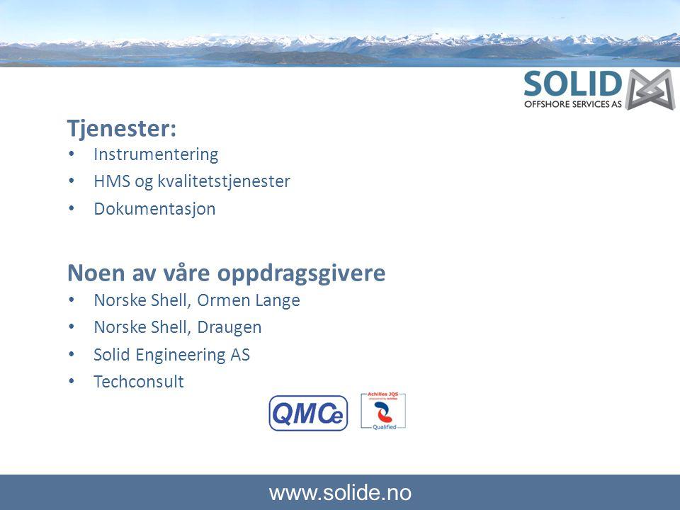 www.solide.no Tjenester: • Instrumentering • HMS og kvalitetstjenester • Dokumentasjon Noen av våre oppdragsgivere • Norske Shell, Ormen Lange • Norsk