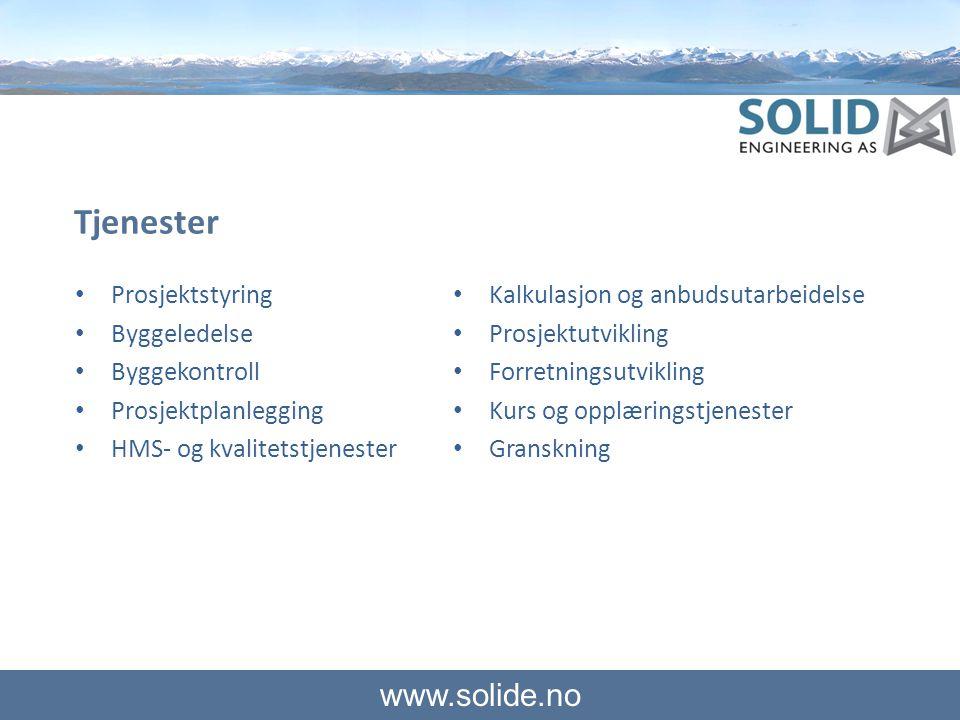 www.solide.no Tjenester • Prosjektstyring • Byggeledelse • Byggekontroll • Prosjektplanlegging • HMS- og kvalitetstjenester • Kalkulasjon og anbudsuta