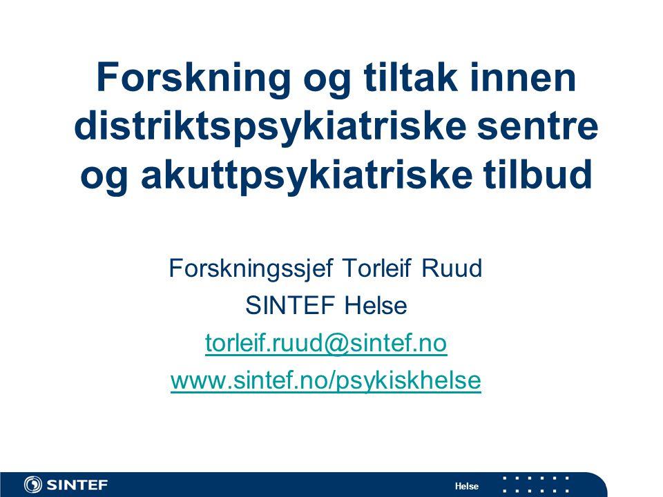 Helse Forskning og tiltak innen distriktspsykiatriske sentre og akuttpsykiatriske tilbud Forskningssjef Torleif Ruud SINTEF Helse torleif.ruud@sintef.