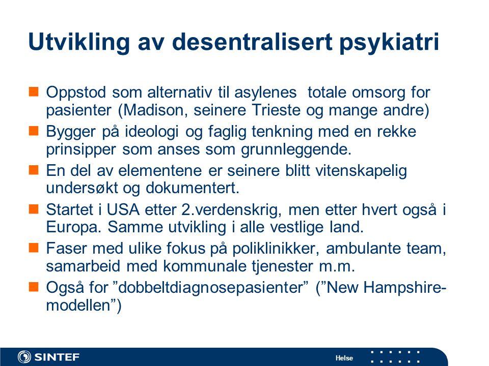 Helse Utvikling av desentralisert psykiatri  Oppstod som alternativ til asylenes totale omsorg for pasienter (Madison, seinere Trieste og mange andre