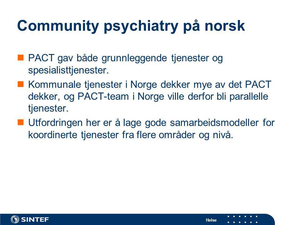 Helse Community psychiatry på norsk  PACT gav både grunnleggende tjenester og spesialisttjenester.  Kommunale tjenester i Norge dekker mye av det PA