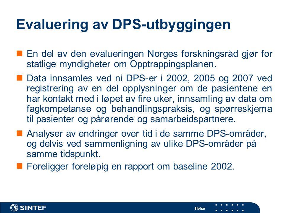 Helse Evaluering av DPS-utbyggingen  En del av den evalueringen Norges forskningsråd gjør for statlige myndigheter om Opptrappingsplanen.  Data inns