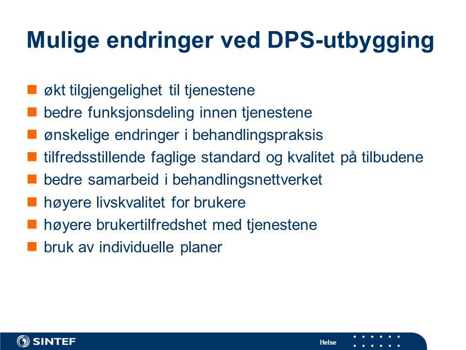 Helse Mulige endringer ved DPS-utbygging  økt tilgjengelighet til tjenestene  bedre funksjonsdeling innen tjenestene  ønskelige endringer i behandl
