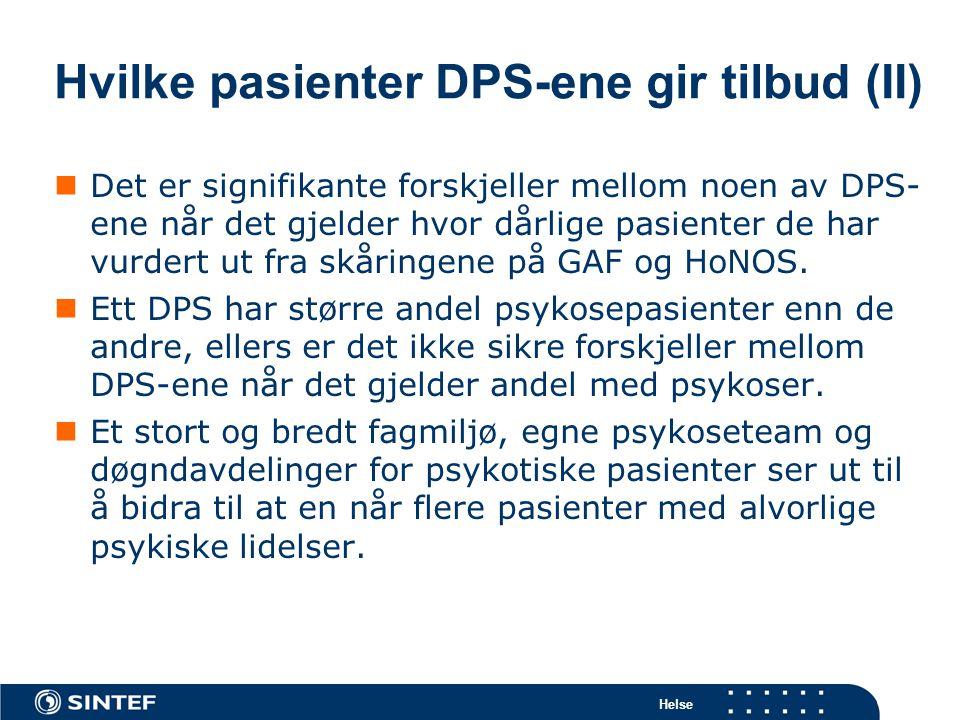 Helse Hvilke pasienter DPS-ene gir tilbud (II)  Det er signifikante forskjeller mellom noen av DPS- ene når det gjelder hvor dårlige pasienter de har