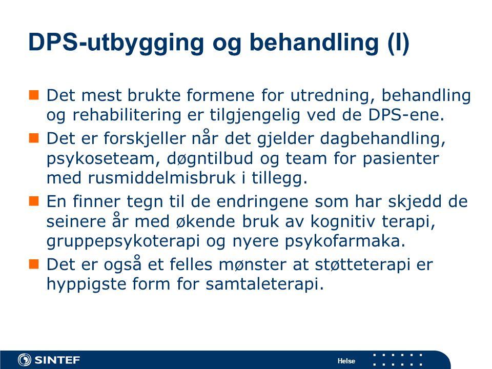 Helse DPS-utbygging og behandling (I)  Det mest brukte formene for utredning, behandling og rehabilitering er tilgjengelig ved de DPS-ene.  Det er f